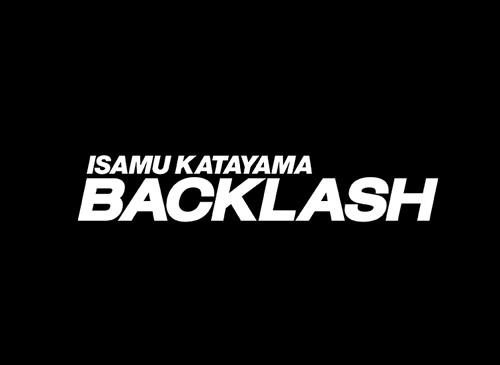 ISAMU KATAYAMA BACKLASH(イサムカタヤマ バックラッシュ)